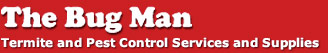The Bug Man: Termite and Pest Control Service and Supplies